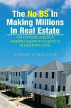 The No BS In Making Millions In Real Estate ebook by George Almodovar