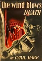 The Wind Blows Death ebook by Cyril Hare