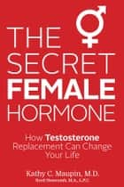 The Secret Female Hormone ebook by Kathy C. Maupin,M.D.