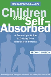 Children of the Self-Absorbed - A Grown-Up's Guide to Getting Over Narcissistic Parents ebook by Nina Brown, EdD, LPC