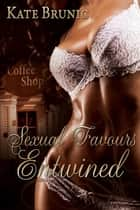 Sexual Favours Entwined ebook by Kate Brunic