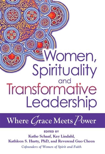 Women, Spirituality and Transformative Leadership: Where Grace Meets Power ebook by Kathe Schaaf, Kay Lindahl, Kathleen S. Hurty, Rev. Guo Cheen
