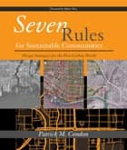Seven Rules for Sustainable Communities ebook by Patrick M. Condon,Robert Yaro