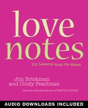 Love Notes - 101 Lessons from the Heart ebook by Jim Brickman,Cindy Pearlman