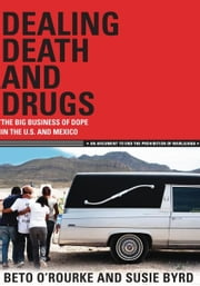 Dealing Death and Drugs - The Big Business of Dope in the U.S. and Mexico ebook by Beto O'Rourke,Susie Byrd