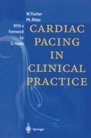Cardiac Pacing in Clinical Practice ebook by Wilhelm Fischer,R. Ruffy,D. Hayes,Philippe Ritter