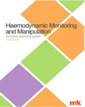 Haemodynamic Monitoring and Manipulation: An easy learning guide ebook by Fiona Foxall