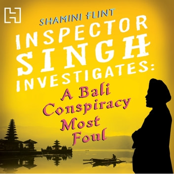 Inspector Singh Investigates: A Bali Conspiracy Most Foul - Number 2 in series audiobook by Shamini Flint