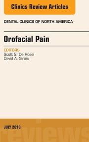 Orofacial Pain, An Issue of Dental Clinics, ebook by Scott S. De Rossi,David Sirois