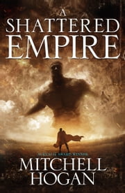 A Shattered Empire ebook by Mitchell Hogan
