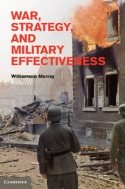 War, Strategy, and Military Effectiveness ebook by Murray, Williamson