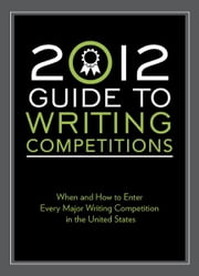2012 Guide to Writing Competitions: Where and how to enter every major writing competition in the United States ebook by Robert Lee Brewer