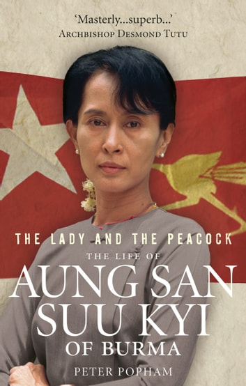 The Lady And The Peacock - The Life of Aung San Suu Kyi of Burma ebook by Peter Popham