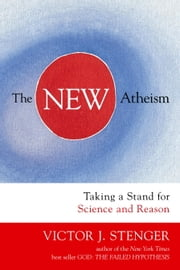 The New Atheism - Taking a Stand for Science and Reason ebook by Victor J. Stenger