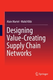 Designing Value-Creating Supply Chain Networks ebook by Alain Martel,Walid Klibi