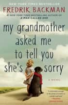 My Grandmother Asked Me to Tell You She's Sorry - A Novel ebook by Fredrik Backman