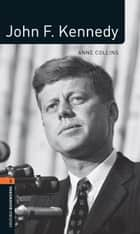 John F. Kennedy Level 2 Oxford Bookworms Library ebook by Anne Collins