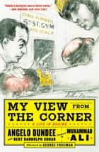 My View from the Corner: A Life in Boxing ebook by Angelo Dundee,Bert Sugar