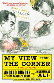 My View from the Corner: A Life in Boxing ebook by Angelo Dundee, Bert Sugar
