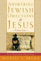 Answering Jewish Objections to Jesus : Volume 4 ebook by Michael L. Brown
