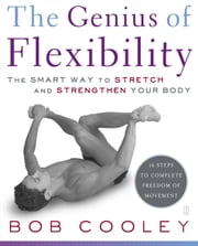 The Genius of Flexibility - The Smart Way to Stretch and Strengthen Your Body ebook by Robert Donald Cooley