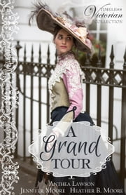 A Grand Tour ebook by Anthea Lawson, Jennifer Moore, Heather B. Moore