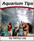 Aquarium Tips - Feast Your Eyes On The Best Source Book That Gives You Knock-Out Information about Sand Sharks, Marine Aquarium, Tropical Aquarium, Aquarium Algae ebook by Nancy Lay