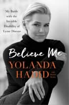 Believe Me ebook by My Battle with the Invisible Disability of Lyme Disease