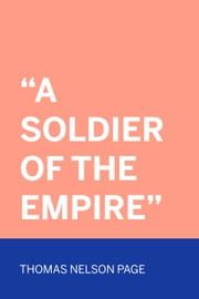 """A Soldier Of The Empire"" ebook by Thomas Nelson Page"