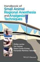 Handbook of Small Animal Regional Anesthesia and Analgesia Techniques ebook by Phillip Lerche, Turi Aarnes, Gwen Covey-Crump,...