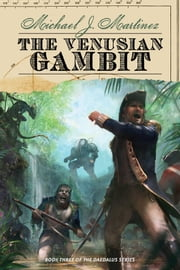 The Venusian Gambit - Book Three of the Daedalus Series ebook by Michael J Martinez