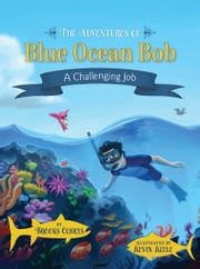 The Adventures of Blue Ocean Bob - A Challenging Job ebook by Brooks Olbrys