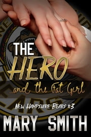 The Hero and the Fat Girl (New Hampshire Bears Book 3) ebook by Mary Smith