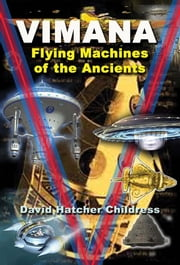 Vimana - Flying Machines of the Ancients ebook by David Hatcher Childress