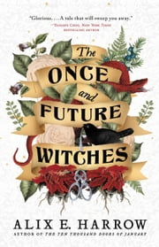 The Once and Future Witches ebook by Alix E. Harrow