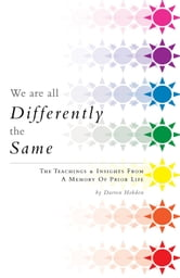 We Are all Differently the Same - The Teachings & Insights From A Memory Of Prior Life ebook by Darren Hobden