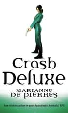 Crash Deluxe - Parrish Plessis Book Three ebook by Marianne de Pierres