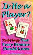 Is He a Player? Red Flags That Every Woman Should Know ebook by ConsultTheSage.Com