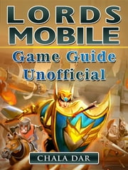 Lords Mobile Game Guide Unofficial eBook by Chala Dar