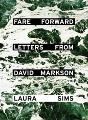 Fare Forward - Letters from David Markson ebook by Laura Sims,David Markson,Ann Beattie