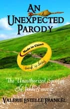 An Unexpected Parody: The Unauthorized Spoof of The Hobbit ebook by Valerie Estelle Frankel