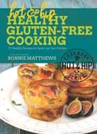 Hot and Hip Healthy Gluten-Free Cooking - 75 Healthy Recipes to Spice Up Your Kitchen ebook by Bonnie Matthews