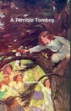 A Terrible Tomboy ebook by Angela Brazil