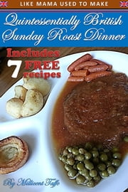 Quintessentially British Sunday Roast Dinner ebook by Millicent Taffe