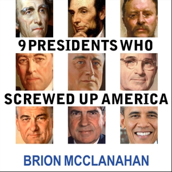 9 Presidents Who Screwed Up America - And Four Who Tried to Save Her audiobook by Brion McClanahan