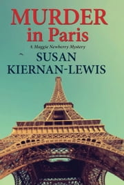 Murder in Paris - Book 4 of the Maggie Newberry Mysteries ebook by Susan Kiernan-Lewis