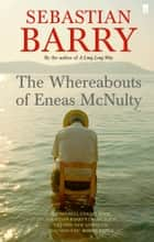 The Whereabouts of Eneas McNulty ebook by Sebastian Barry