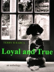 Loyal and True ebook by Terry R Barca