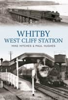 Whitby West Cliff Station ebook by Mike Hitches, Paul Hughes