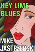 Key Lime Blues: A Wes Darling Sailing Mystery/Thriller Book One ebook by Mike Jastrzebski
